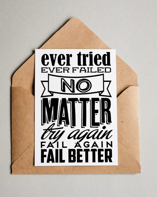Ever Failed? No Matter. Try again. Fail again. Fail better!