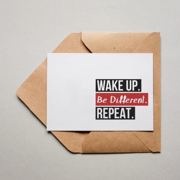 Wake up. Be Different. Repeat.