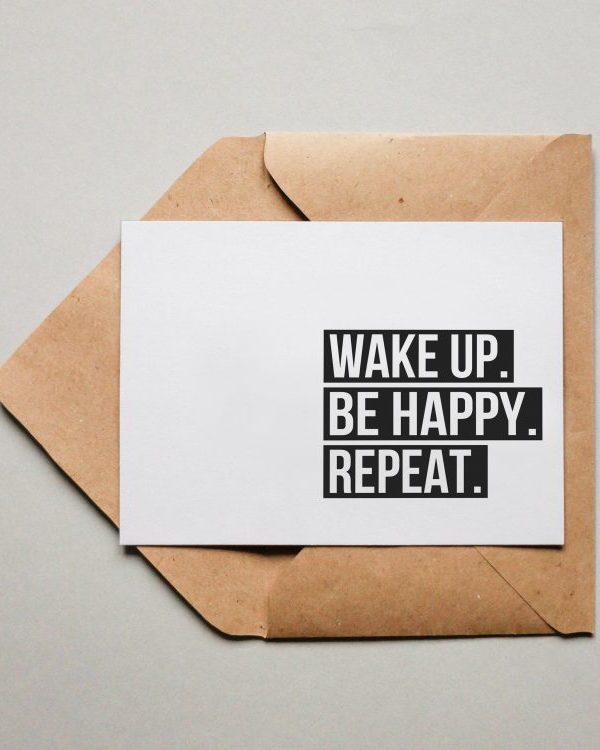 Wake up. Be Happy. Repeat.